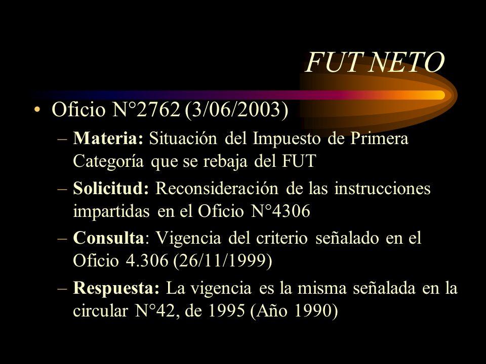 FUT NETO Oficio N°2762 (3/06/2003) –Materia: Situación del Impuesto de Primera Categoría que se rebaja del FUT –Solicitud: Reconsideración de las inst
