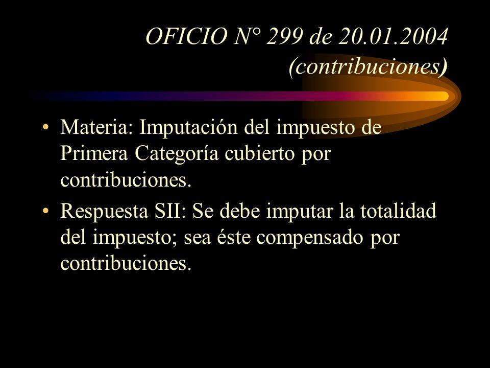 OFICIO N° 299 de 20.01.2004 (contribuciones) Materia: Imputación del impuesto de Primera Categoría cubierto por contribuciones. Respuesta SII: Se debe