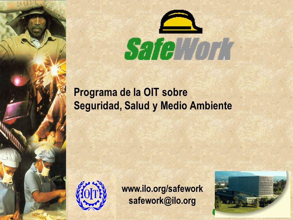www.ilo.org/safework safework@ilo.org Programa de la OIT sobre Seguridad, Salud y Medio Ambiente