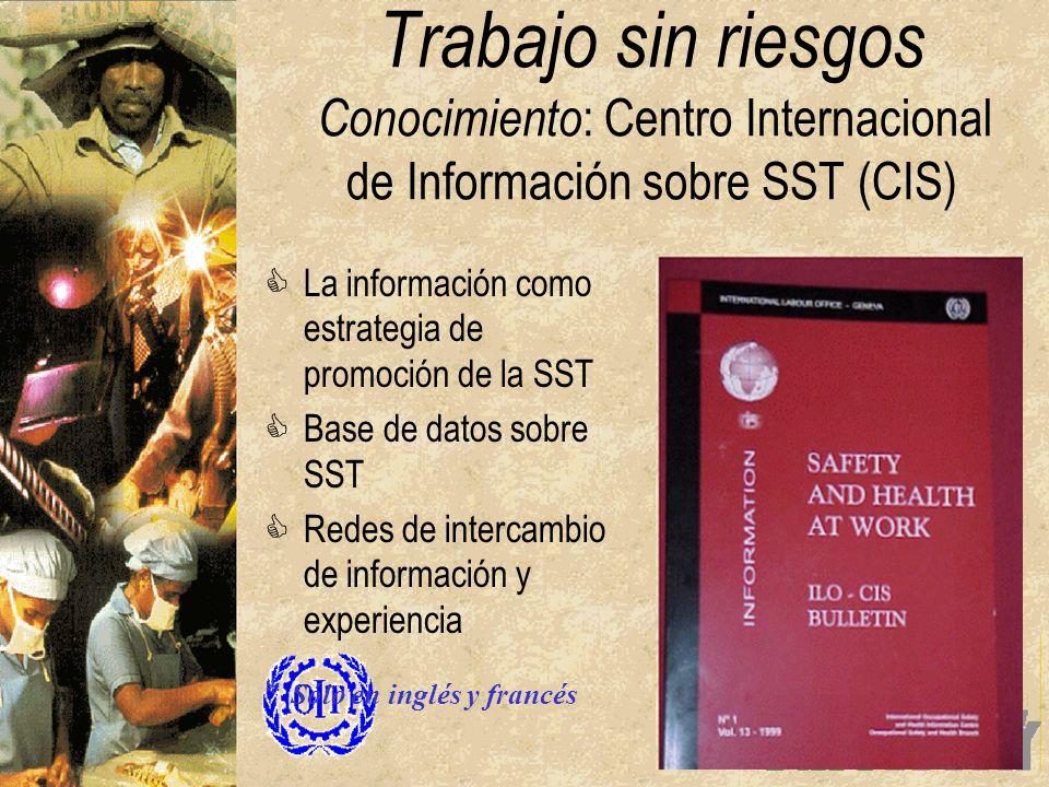 Trabajo sin riesgos Conocimiento : Centro Internacional de Información sobre SST (CIS) CLa información como estrategia de promoción de la SST CBase de