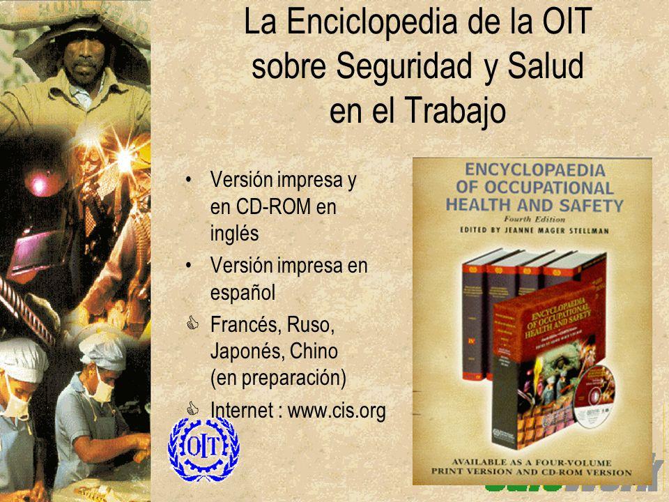 La Enciclopedia de la OIT sobre Seguridad y Salud en el Trabajo Versión impresa y en CD-ROM en inglés Versión impresa en español CFrancés, Ruso, Japon
