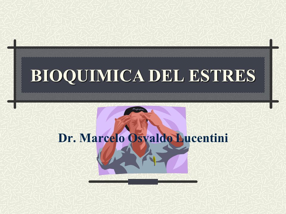 BIOQUIMICA DEL ESTRES Dr. Marcelo Osvaldo Lucentini