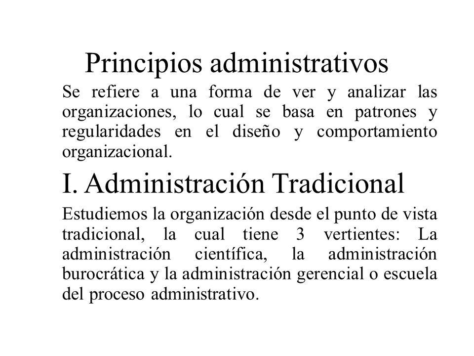 Principios administrativos Se refiere a una forma de ver y analizar las organizaciones, lo cual se basa en patrones y regularidades en el diseño y com