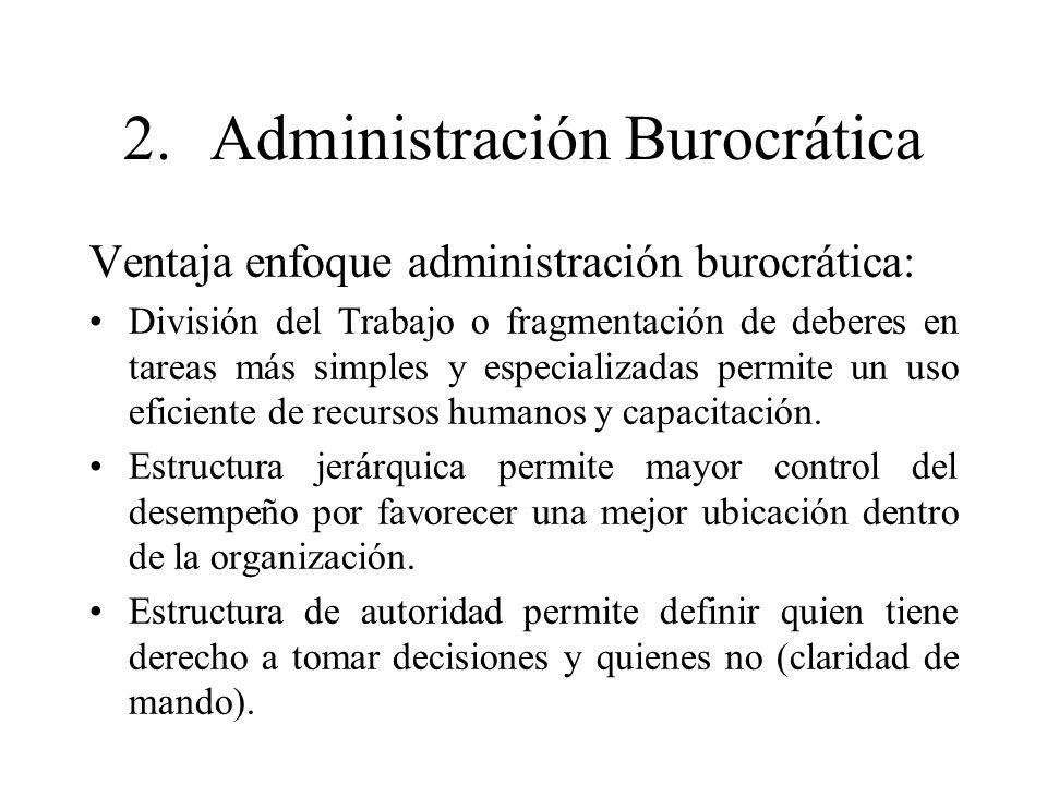 2.Administración Burocrática Ventaja enfoque administración burocrática: División del Trabajo o fragmentación de deberes en tareas más simples y espec