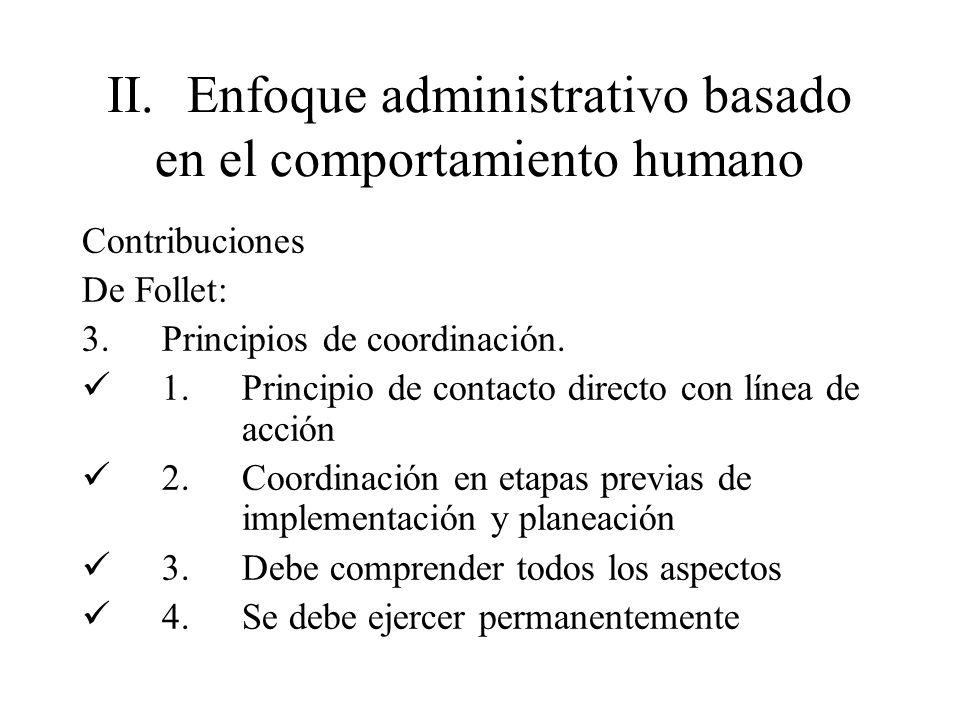 II.Enfoque administrativo basado en el comportamiento humano Contribuciones De Follet: 3.Principios de coordinación. 1.Principio de contacto directo c