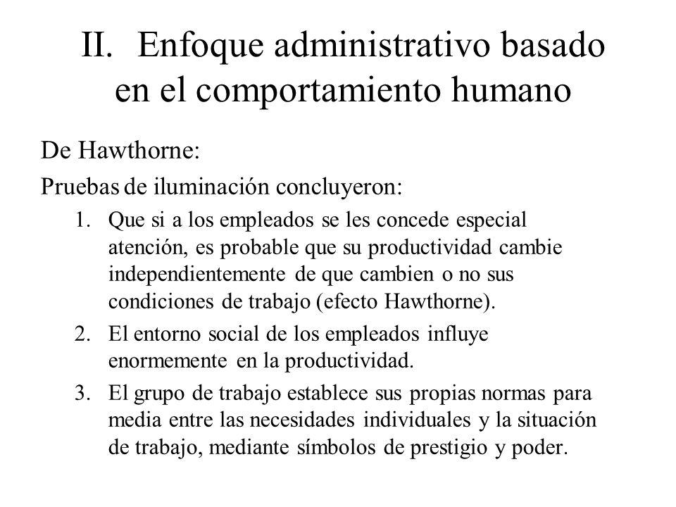 II.Enfoque administrativo basado en el comportamiento humano De Hawthorne: Pruebas de iluminación concluyeron: 1.Que si a los empleados se les concede