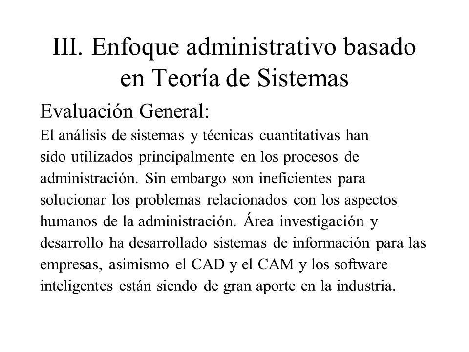 III.Enfoque administrativo basado en Teoría de Sistemas Evaluación General: El análisis de sistemas y técnicas cuantitativas han sido utilizados princ