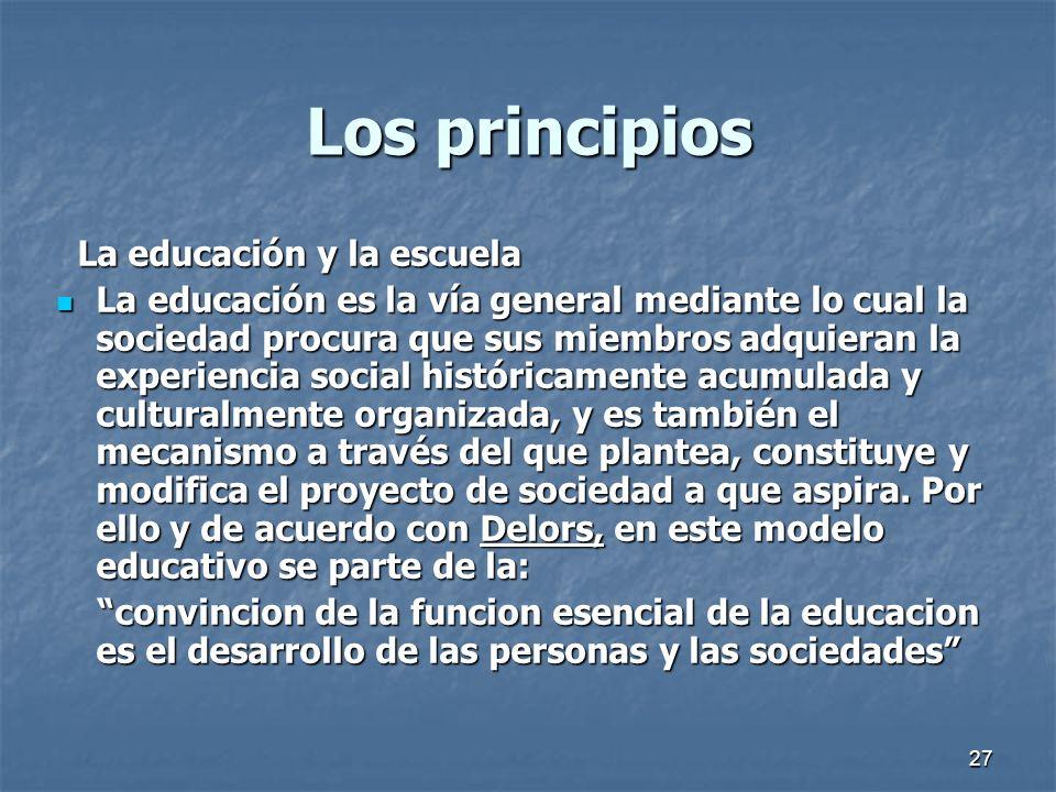 27 Los principios La educación y la escuela La educación y la escuela La educación es la vía general mediante lo cual la sociedad procura que sus miem