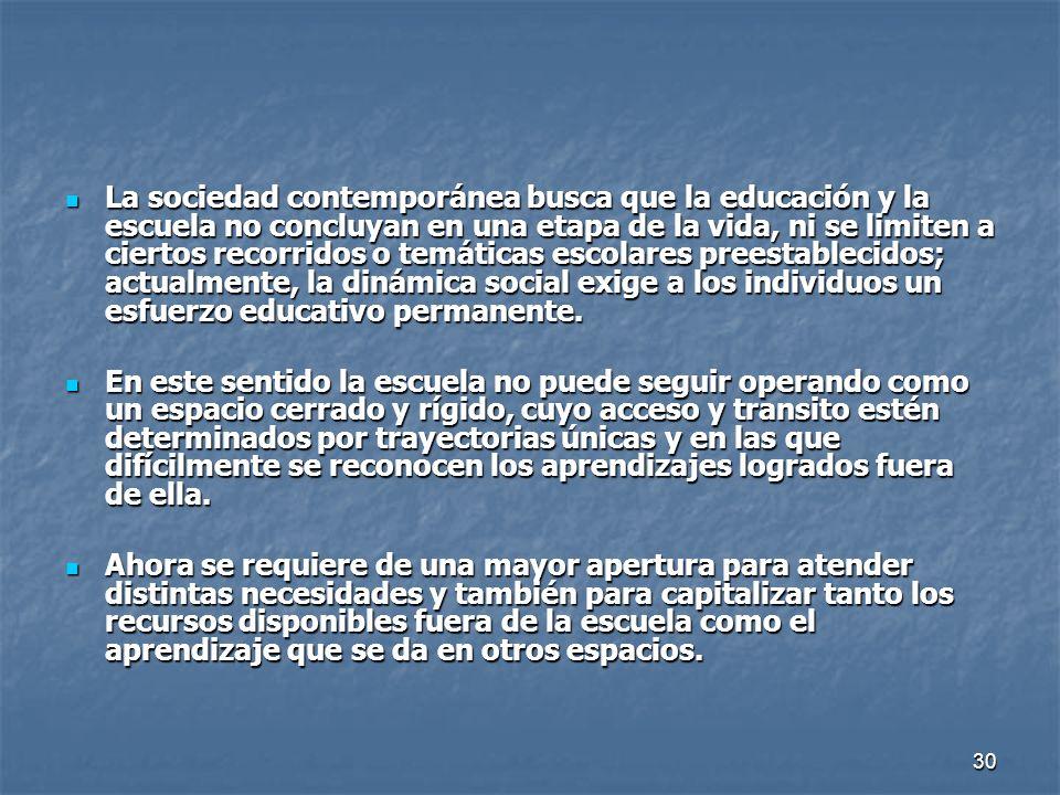 30 La sociedad contemporánea busca que la educación y la escuela no concluyan en una etapa de la vida, ni se limiten a ciertos recorridos o temáticas