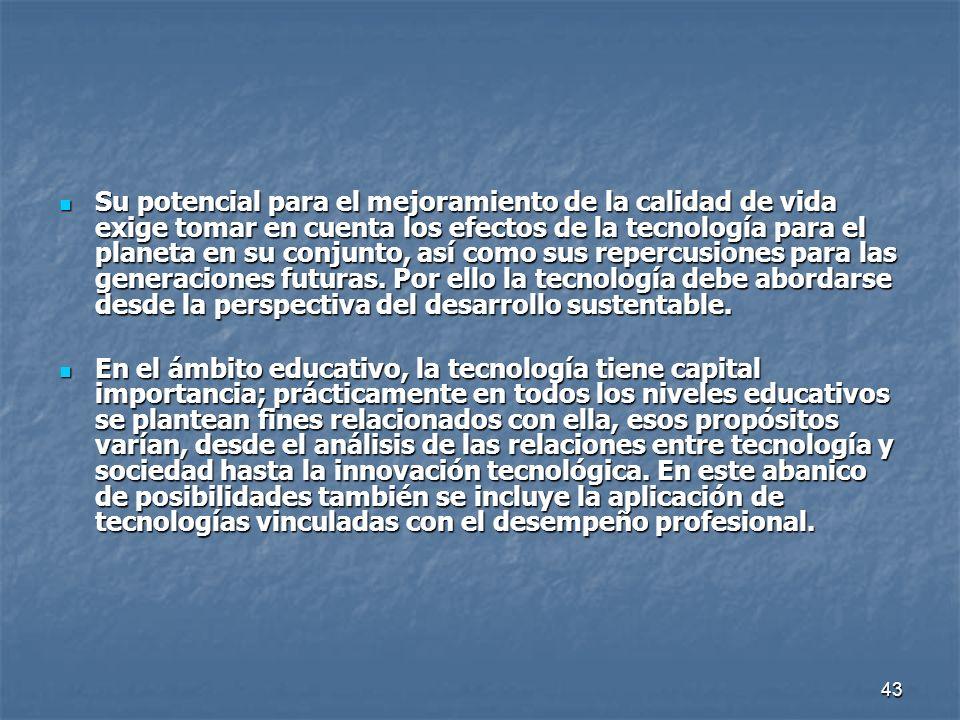 44 Un propósito formativo central de la educación tecnológica, es desarrollar las capacidades de los jóvenes para generar soluciones innovadoras que impliquen sistemas tecnológicos.