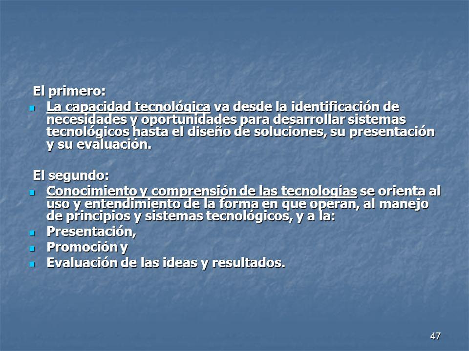 47 El primero: El primero: La capacidad tecnológica va desde la identificación de necesidades y oportunidades para desarrollar sistemas tecnológicos h