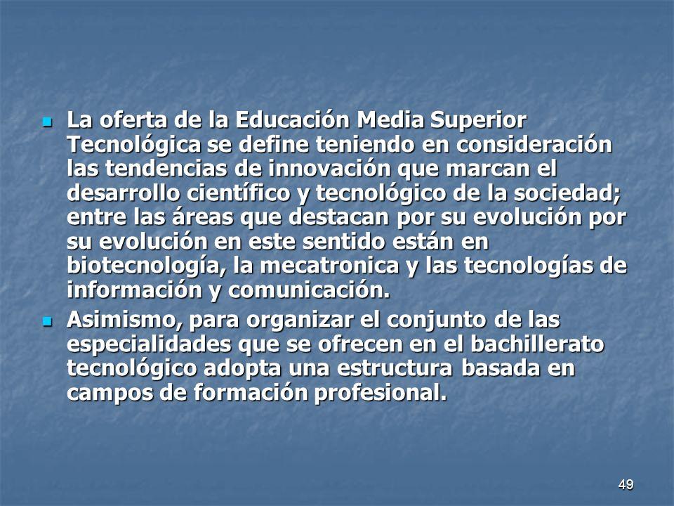 49 La oferta de la Educación Media Superior Tecnológica se define teniendo en consideración las tendencias de innovación que marcan el desarrollo cien