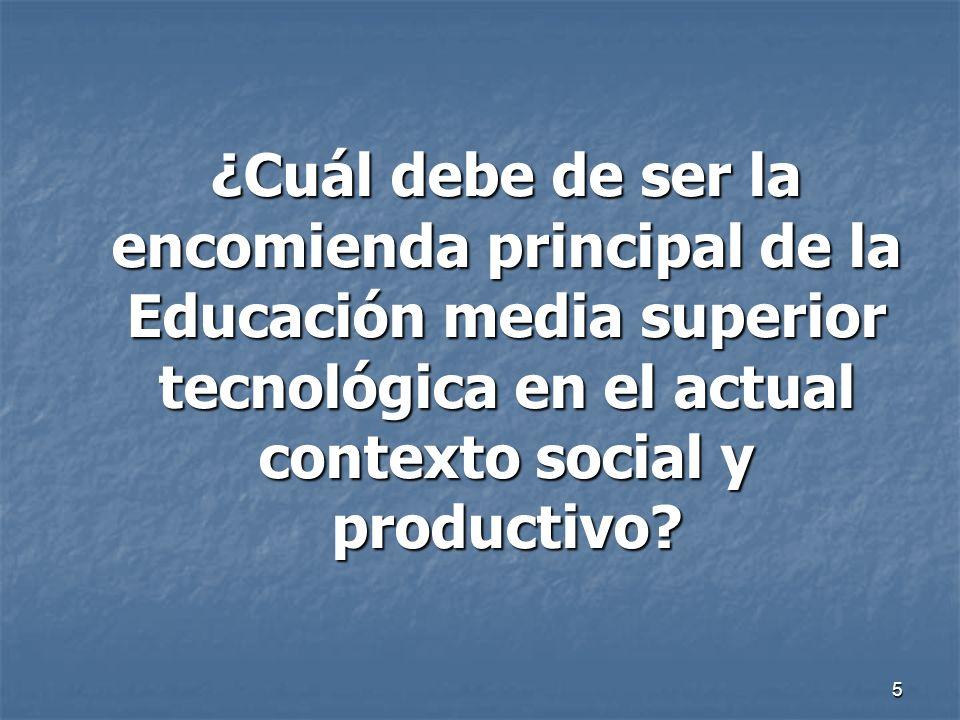 5 ¿Cuál debe de ser la encomienda principal de la Educación media superior tecnológica en el actual contexto social y productivo? ¿Cuál debe de ser la