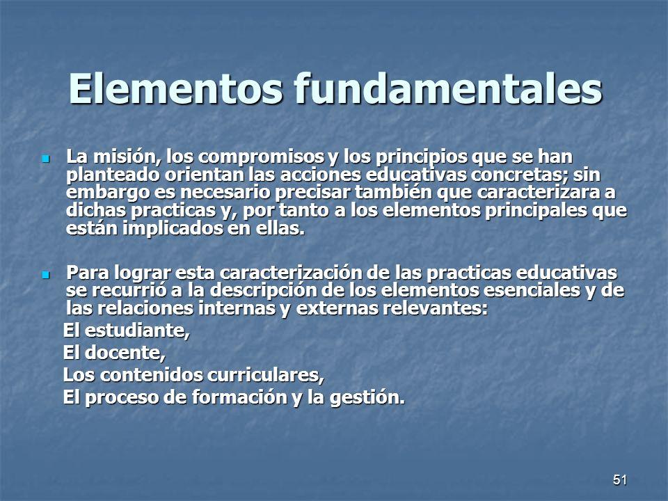51 Elementos fundamentales La misión, los compromisos y los principios que se han planteado orientan las acciones educativas concretas; sin embargo es