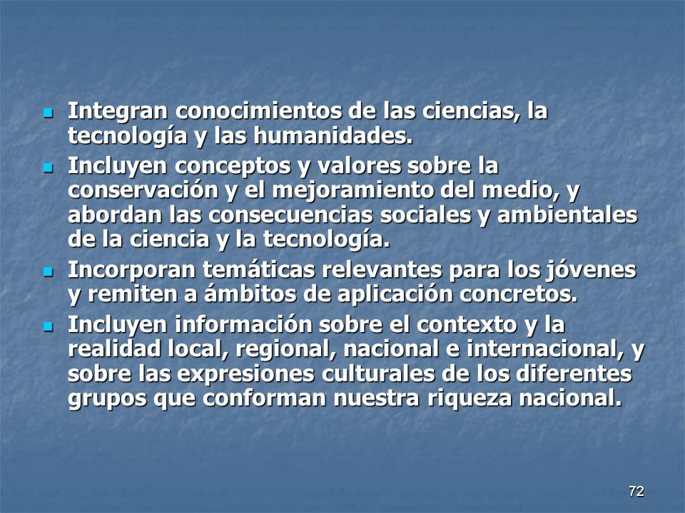 72 Integran conocimientos de las ciencias, la tecnología y las humanidades. Integran conocimientos de las ciencias, la tecnología y las humanidades. I