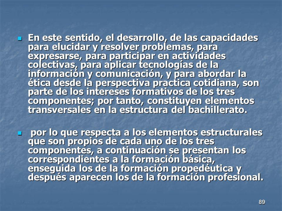 89 En este sentido, el desarrollo, de las capacidades para elucidar y resolver problemas, para expresarse, para participar en actividades colectivas,