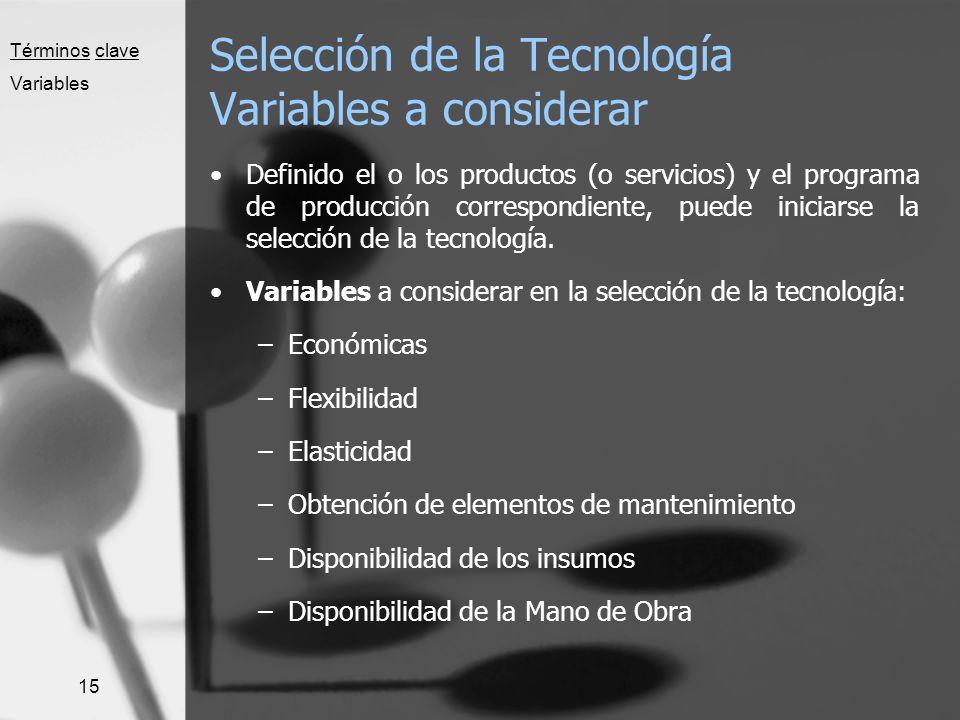 15 Selección de la Tecnología Variables a considerar Definido el o los productos (o servicios) y el programa de producción correspondiente, puede inic