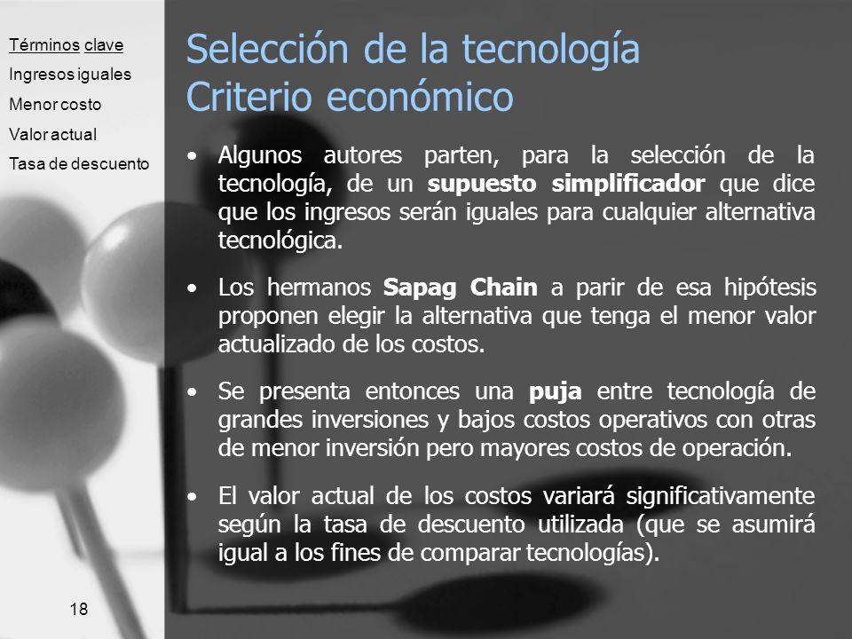 18 Selección de la tecnología Criterio económico Algunos autores parten, para la selección de la tecnología, de un supuesto simplificador que dice que