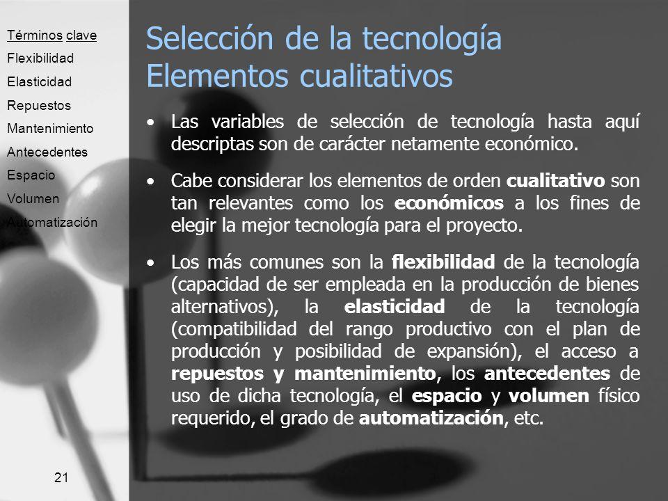 21 Selección de la tecnología Elementos cualitativos Las variables de selección de tecnología hasta aquí descriptas son de carácter netamente económic