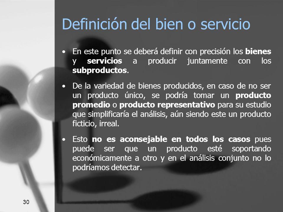 30 Definición del bien o servicio En este punto se deberá definir con precisión los bienes y servicios a producir juntamente con los subproductos. De