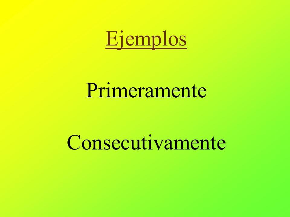 Ejemplos Primeramente Consecutivamente
