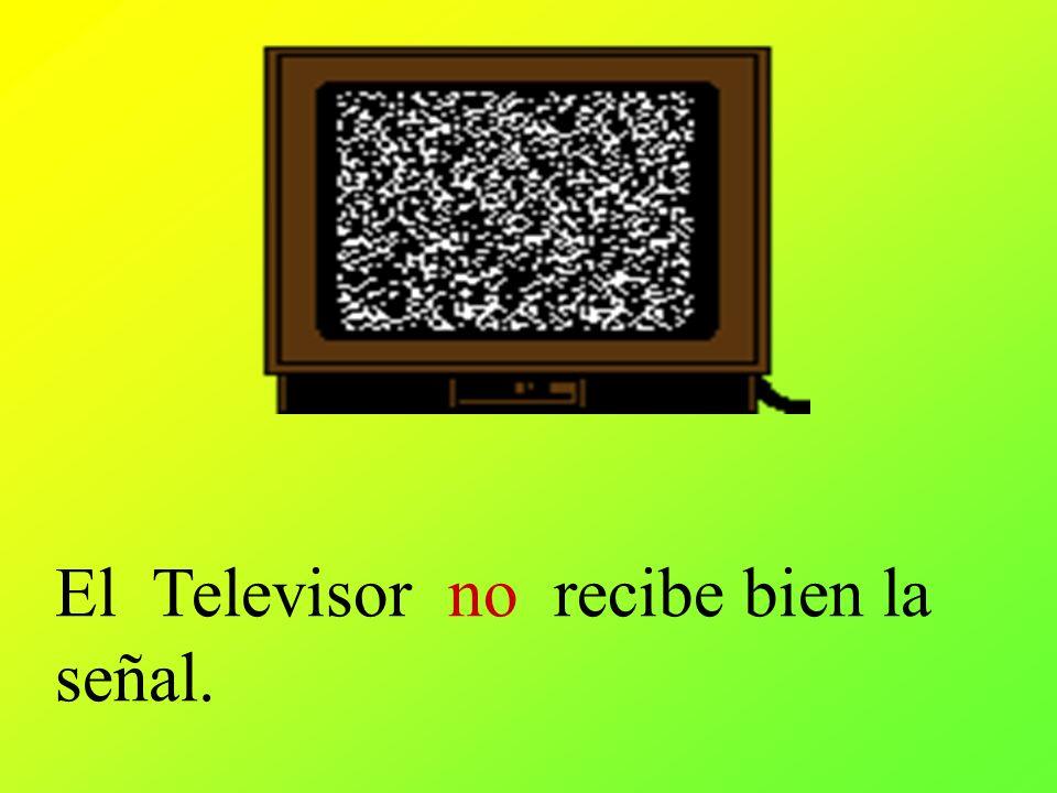 El Televisor no recibe bien la señal.