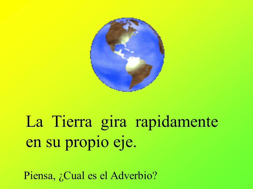 La Tierra gira rapidamente en su propio eje. Piensa, ¿Cual es el Adverbio?