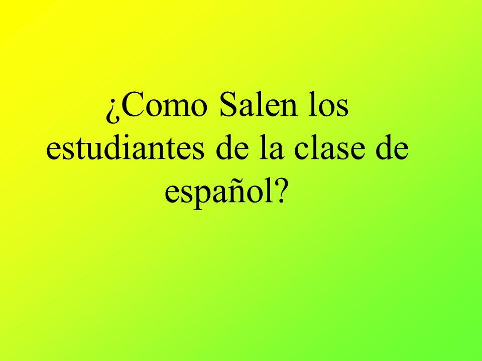 ¿Como Salen los estudiantes de la clase de español?