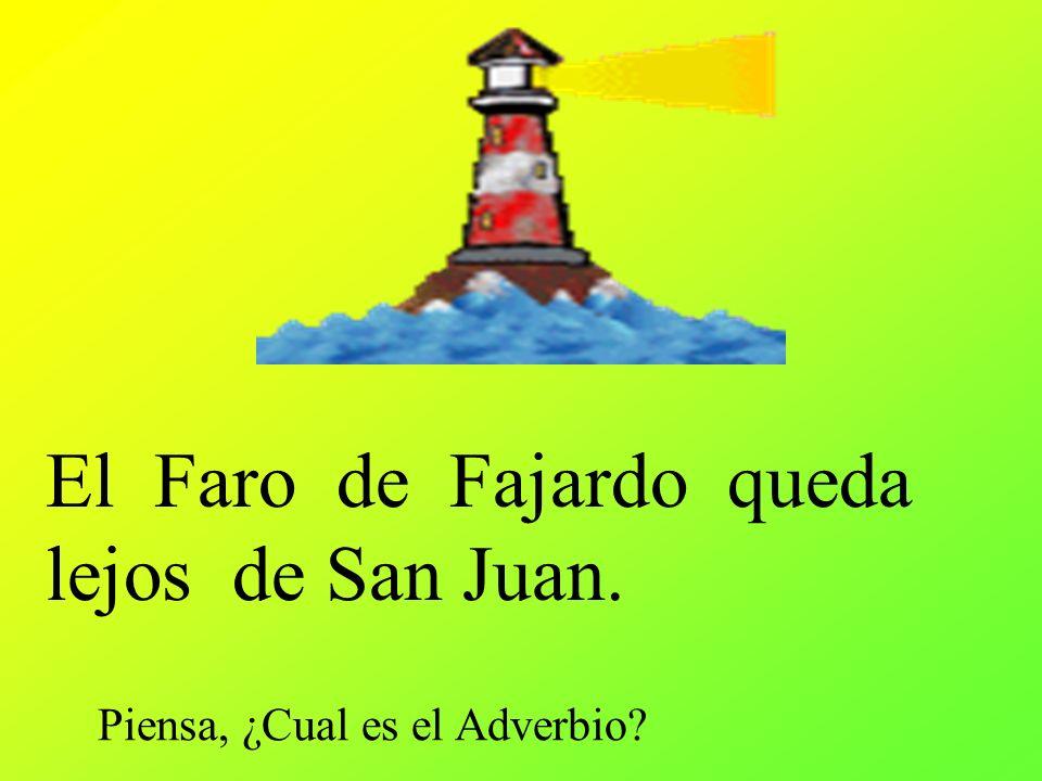 El Faro de Fajardo queda lejos de San Juan. Piensa, ¿Cual es el Adverbio?