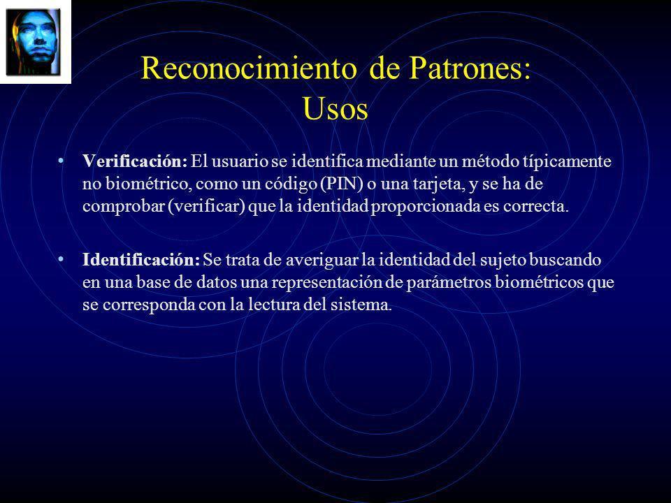 Reconocimiento de Patrones: Usos Verificación: El usuario se identifica mediante un método típicamente no biométrico, como un código (PIN) o una tarje
