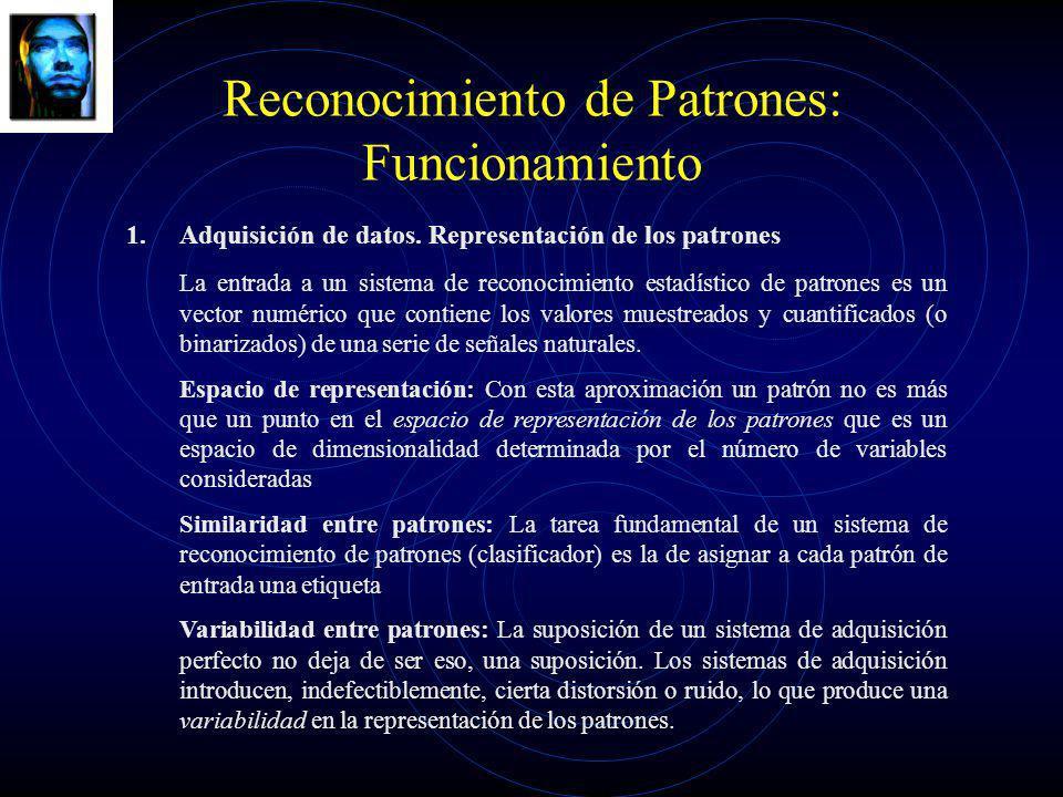 Reconocimiento de Patrones: Funcionamiento 1.Adquisición de datos. Representación de los patrones La entrada a un sistema de reconocimiento estadístic