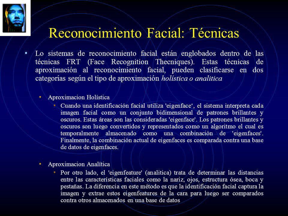 Reconocimiento Facial: Técnicas Lo sistemas de reconocimiento facial están englobados dentro de las técnicas FRT (Face Recognition Thecniques). Estas