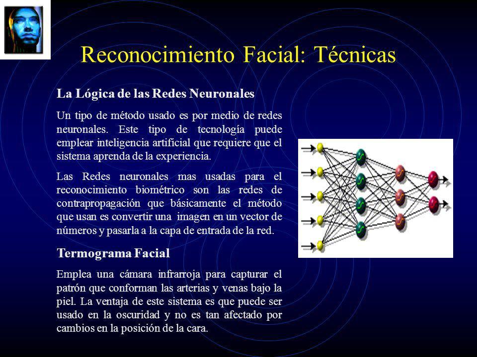 Reconocimiento Facial: Técnicas La Lógica de las Redes Neuronales Un tipo de método usado es por medio de redes neuronales. Este tipo de tecnología pu