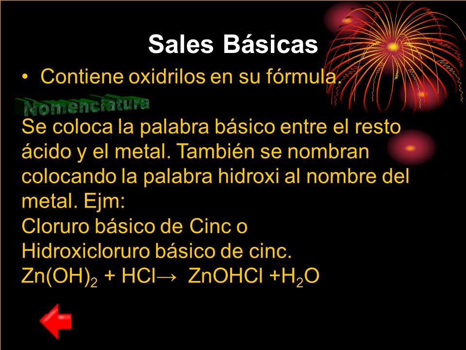 Sales Básicas Contiene oxidrilos en su fórmula. Se coloca la palabra básico entre el resto ácido y el metal. También se nombran colocando la palabra h