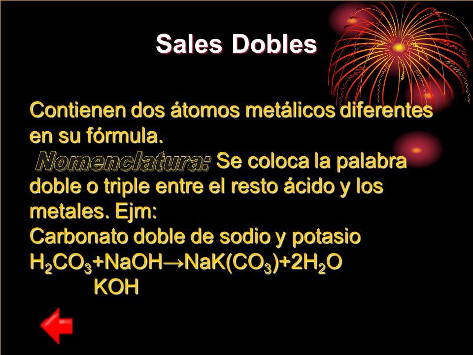Sales Dobles Sales Dobles Contienen dos átomos metálicos diferentes en su fórmula. Contienen dos átomos metálicos diferentes en su fórmula. Se coloca