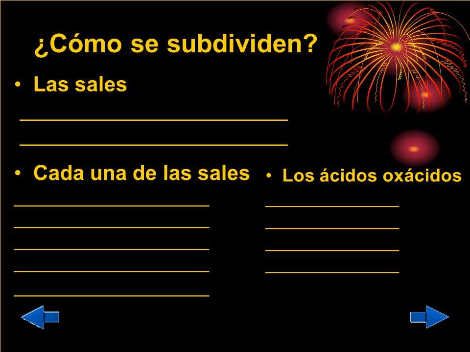 ¿Cómo se subdividen? Los ácidos oxácidos _____________ Las sales _______________________ Cada una de las sales ___________________