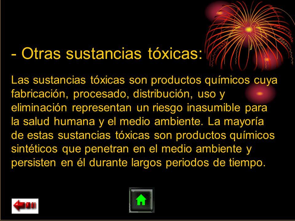 Las sustancias tóxicas son productos químicos cuya fabricación, procesado, distribución, uso y eliminación representan un riesgo inasumible para la sa