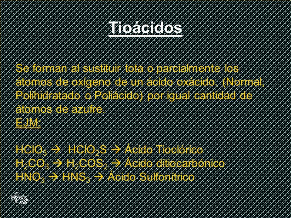 *Ácido Dicrómico: 2CrO 3 + H 2O H 2 Cr 2 O 7 *Ácido Trisulférrico: 3SO 3 + H 2 O H 2 S 3 O 10 *Ácido Tetranítrico: 2N 2 O 5 + H 2 O = H 2 N 4 O 11