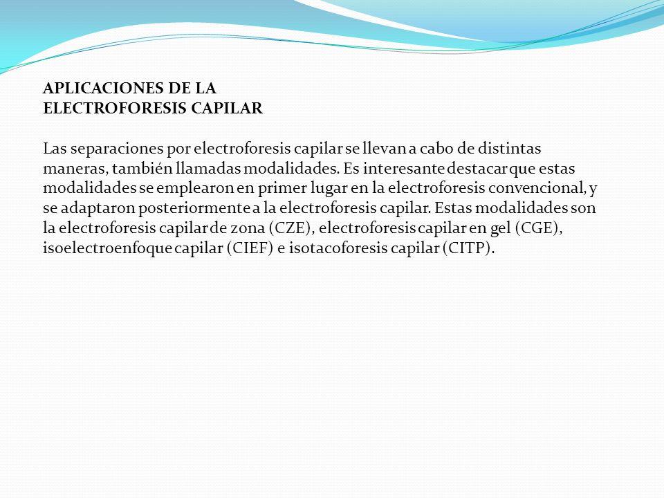 APLICACIONES DE LA ELECTROFORESIS CAPILAR Las separaciones por electroforesis capilar se llevan a cabo de distintas maneras, también llamadas modalida