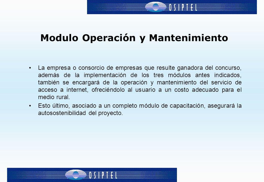 Modulo Operación y Mantenimiento La empresa o consorcio de empresas que resulte ganadora del concurso, además de la implementación de los tres módulos