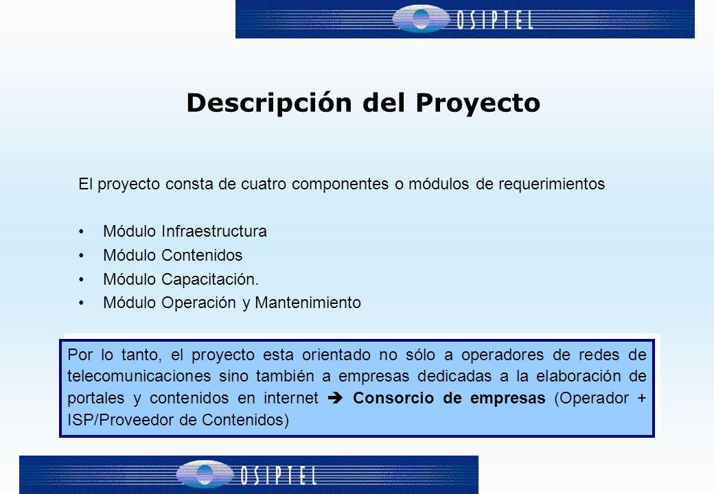 Descripción del Proyecto El proyecto consta de cuatro componentes o módulos de requerimientos Módulo Infraestructura Módulo Contenidos Módulo Capacitación.
