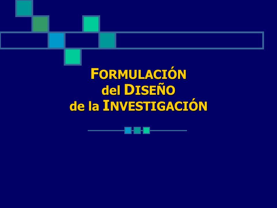 F ORMULACIÓN del D ISEÑO de la I NVESTIGACIÓN