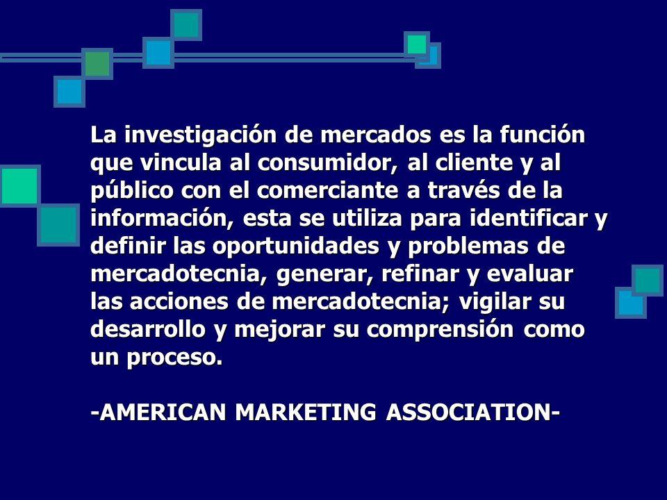 La investigación de mercados es la función que vincula al consumidor, al cliente y al público con el comerciante a través de la información, esta se u