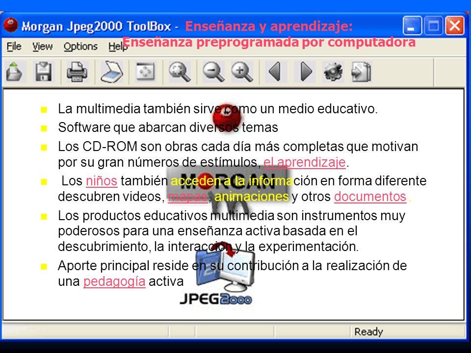 Enseñanza y aprendizaje: Enseñanza preprogramada por computadora La multimedia también sirve como un medio educativo. Software que abarcan diversos te