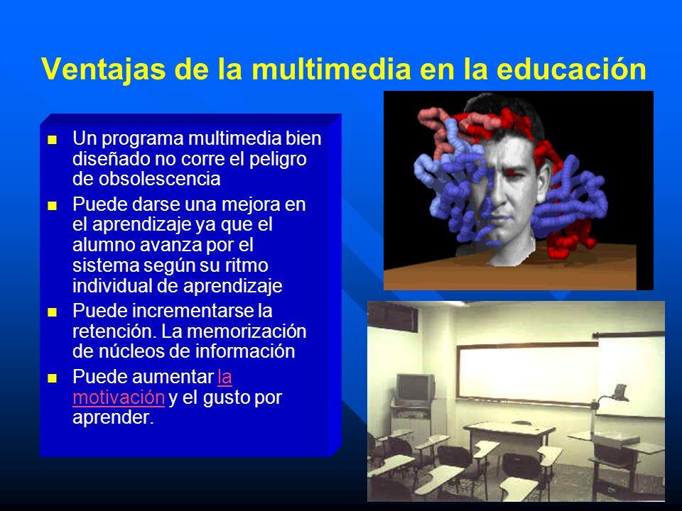 Un programa multimedia bien diseñado no corre el peligro de obsolescencia Puede darse una mejora en el aprendizaje ya que el alumno avanza por el sist
