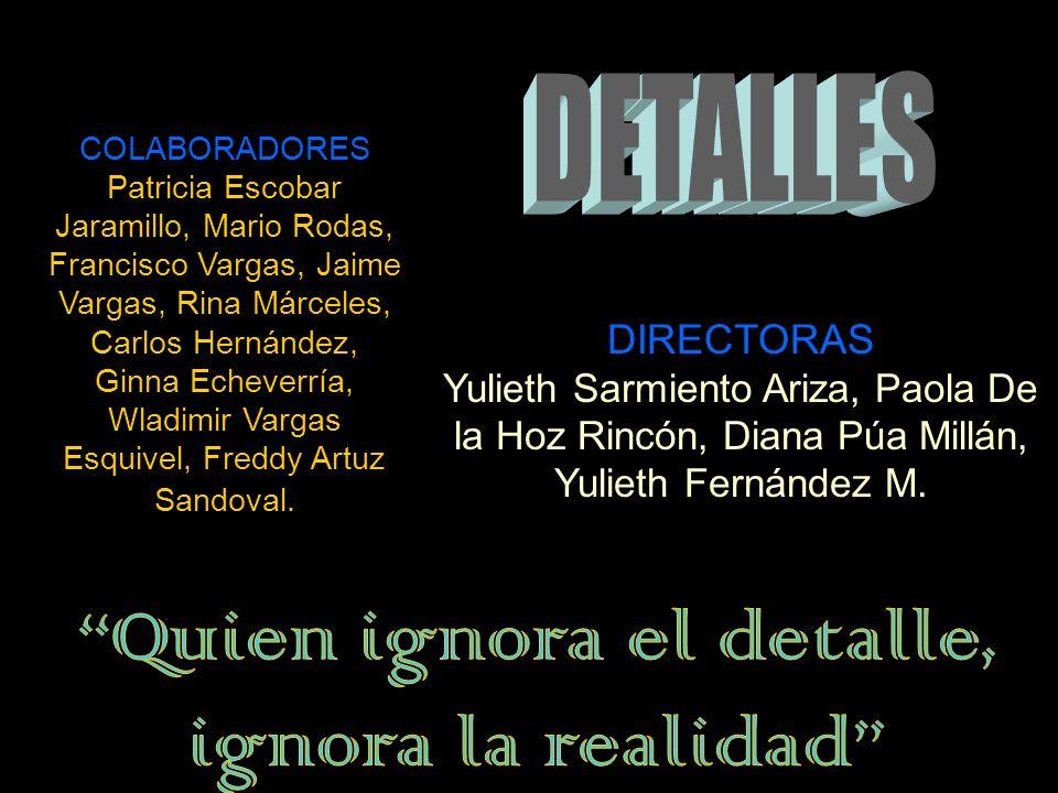DIRECTORAS Lisbeth Domínguez Nieto, Liliana Guzmán Maury, Lineth Valencia Cera, Mildred Gutiérrez Bossio. COLABORADORES Blasco Ibáñez, Efraín Arrieta