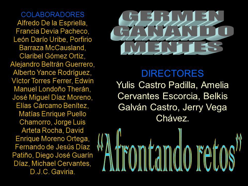 DIRECTORES Yulis Castro Padilla, Amelia Cervantes Escorcia, Belkis Galván Castro, Jerry Vega Chávez.