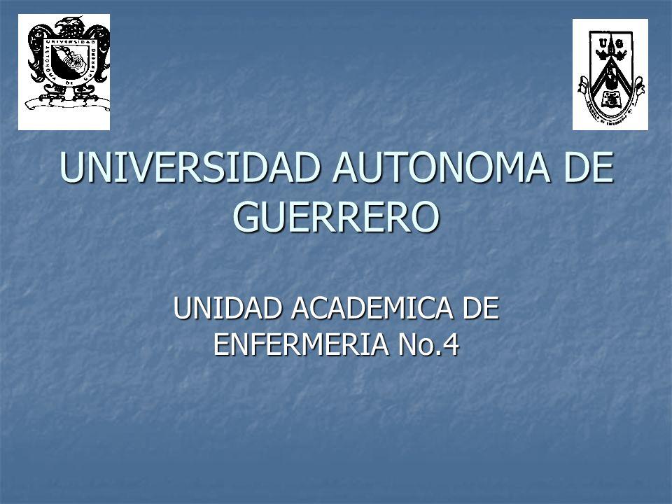 UNIVERSIDAD AUTONOMA DE GUERRERO UNIDAD ACADEMICA DE ENFERMERIA No.4
