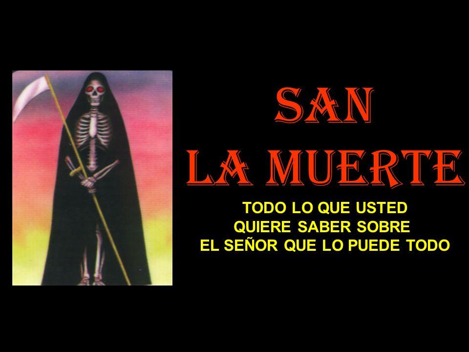 El Culto a San La Muerte Jamás San La Muerte estuvo registrado en el santoral de la iglesia Pero su culto permanece firme en el pueblo y se halla cada vez más extendido.
