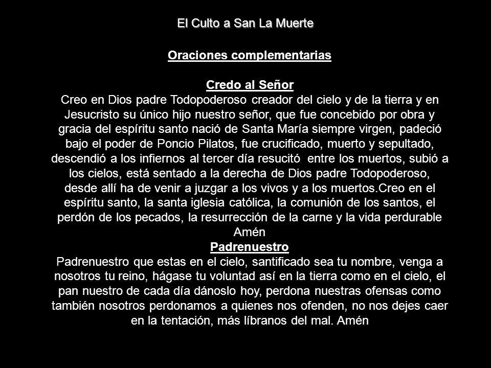 El Culto a San La Muerte Oraciones complementarias Credo al Señor Creo en Dios padre Todopoderoso creador del cielo y de la tierra y en Jesucristo su